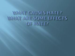 What Causes Hate? What are some Effects of Hate?