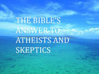 THE BIBLE'S ANSWER TO  Atheists  and  Skeptics
