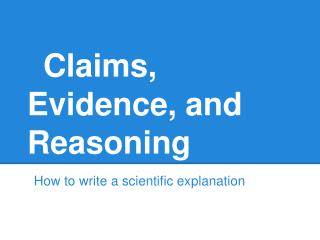 Claims, Evidence, and Reasoning