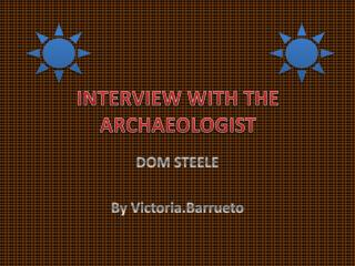 INTERVIEW WITH THE ARCHAEOLOGIST
