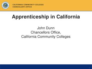 Apprenticeship in California John Dunn Chancellors Office,  California Community Colleges