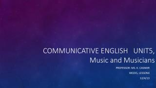 COMMUNICATIVE ENGLISH   UNIT5,                   Music and Musicians