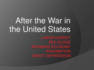 Labor Unrest Red Scare Booming Economy Prohibition Great Depression