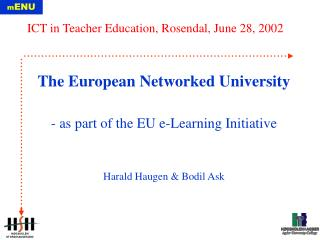 The European Networked University - as part of the EU e-Learning Initiative Harald Haugen & Bodil Ask