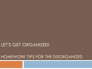 Let's get organized! Homework tips for the disorganized