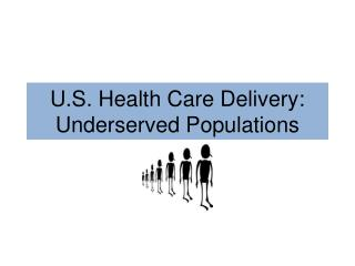 U.S. Health Care Delivery: Underserved Populations