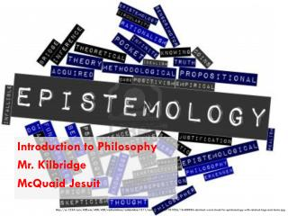 Introduction to Philosophy Mr. Kilbridge McQuaid Jesuit