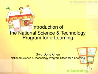 Introduction of the National Science & Technology Program for e-Learning Gwo-Dong Chen National Science & Technology Pro