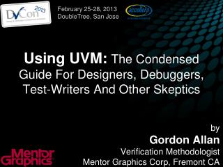 Using UVM: The Condensed Guide For Designers, Debuggers, Test-Writers And Other Skeptics