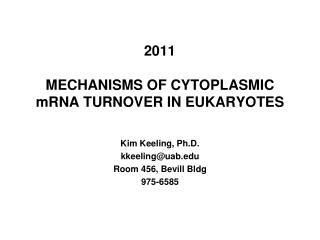 2011	 MECHANISMS OF CYTOPLASMIC mRNA TURNOVER IN EUKARYOTES