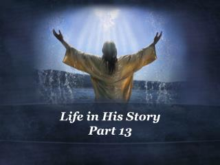 Life in His Story Part 13