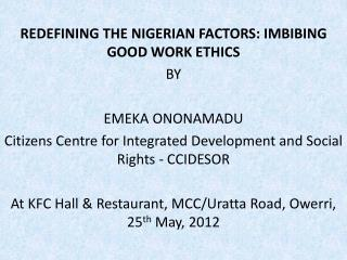 REDEFINING THE NIGERIAN FACTORS: IMBIBING GOOD WORK ETHICS BY EMEKA ONONAMADU