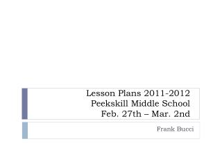 Lesson Plans 2011-2012 Peekskill Middle School Feb. 27th  –  Mar. 2nd