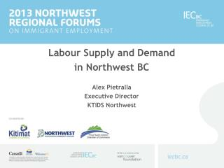 Labour Supply and Demand  in Northwest BC Alex  Pietralla Executive  Director KTIDS Northwest