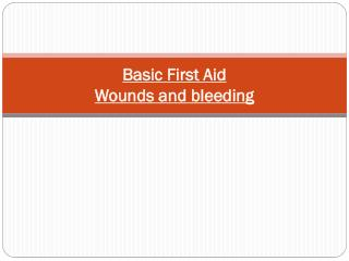 Basic First Aid Wounds and bleeding