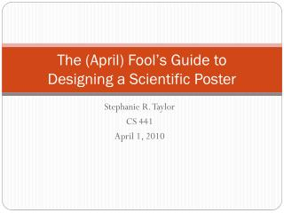 The (April) Fool's Guide to Designing  a  Scientific  Poster