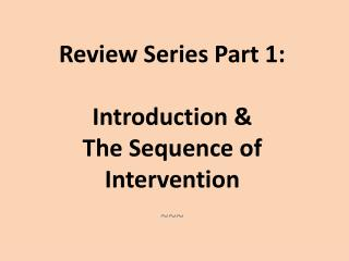 Review Series Part 1: Introduction & The Sequence of Intervention