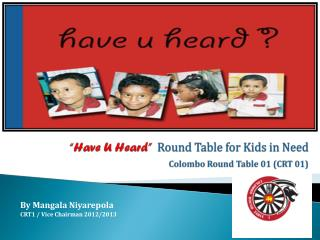 """Have  U Heard ""  Round  Table for Kids in  Need Colombo Round Table 01 (CRT 01)"