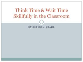 Think Time & Wait Time Skillfully in the Classroom