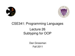 CSE341: Programming Languages Lecture 26 Subtyping for OOP