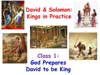 Class 1:       God Prepares David to be King