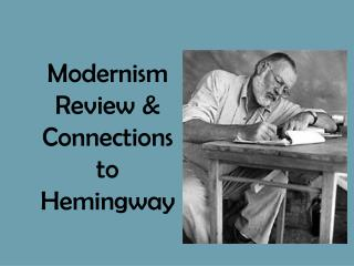 Modernism Review & Connections to Hemingway