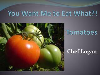 You Want Me to Eat What?! Tomatoes
