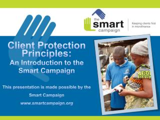 Introduction to the Smart Campaign The client protection principles