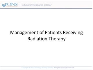 Management of Patients Receiving Radiation Therapy