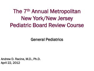 The  7 th Annual Metropolitan New York/New Jersey  Pediatric Board Review Course