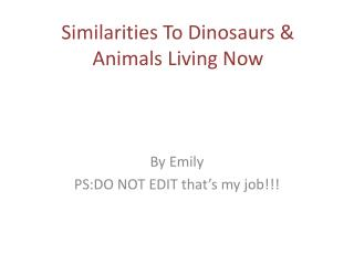 Similarities To Dinosaurs & Animals Living Now