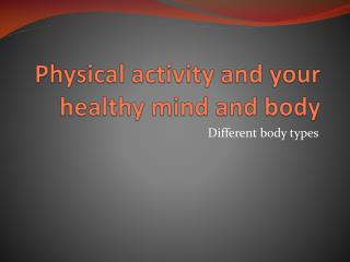Physical activity and your healthy mind and body