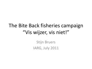 "The  Bite  Back  fisheries campaign ""Vis wijzer, vis niet!"""