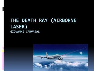 The Death Ray (Airborne Laser) Giovanni  Carvajal