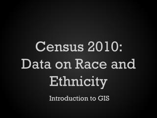 Census 2010:  Data on Race and Ethnicity
