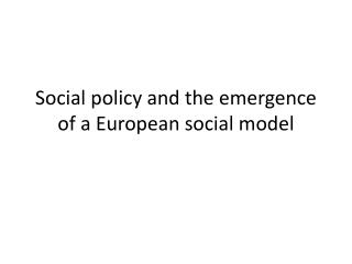 Social  policy  and the  emergence  of a  European  social model