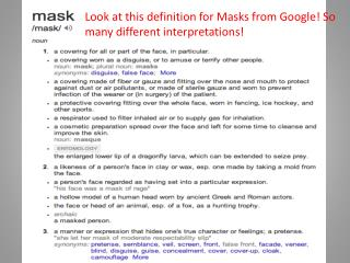 Look at this definition for Masks from Google! So many different interpretations!