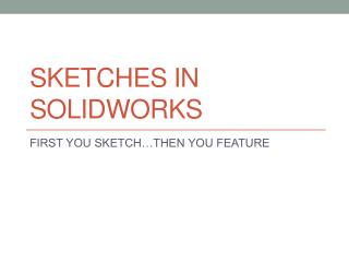 SKETCHES IN SOLIDWORKS