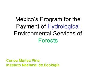 Mexico's Program for the Payment of  Hydrological  Environmental Services of  Forests