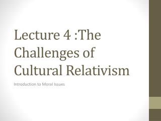 Lecture  4  :The Challenges of Cultural Relativism