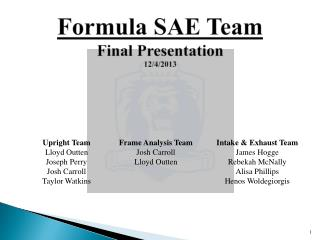 Formula SAE Team Final Presentation 12/4/2013