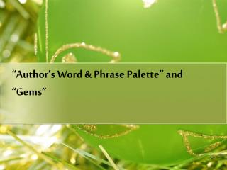 """""""Author's Word & Phrase Palette"""" and """"Gems"""""""