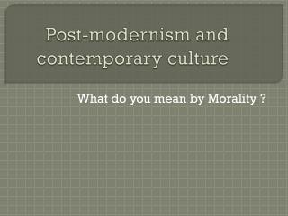 Post-modernism and contemporary culture
