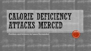 Calorie Deficiency Attacks Merced