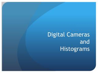 Digital Cameras  and  Histograms