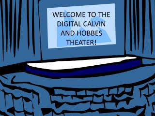 WELCOME TO THE DIGITAL CALVIN AND HOBBES THEATER!