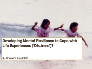Developing Mental Resilience to Cope with Life Experiences (' Dis.tress ')?