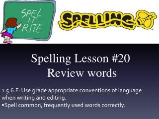 Spelling Lesson  # 20 Review  words