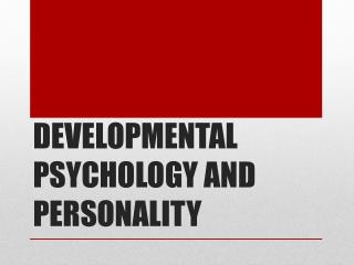 DEVELOPMENTAL PSYCHOLOGY AND PERSONALITY