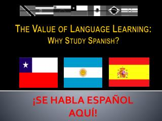 The Value of Language Learning: Why Study Spanish ?